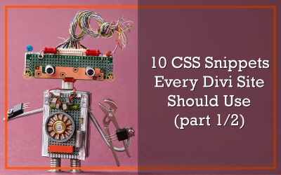 10 CSS Snippets Every Divi Site Should Use (Part 1 of 2)