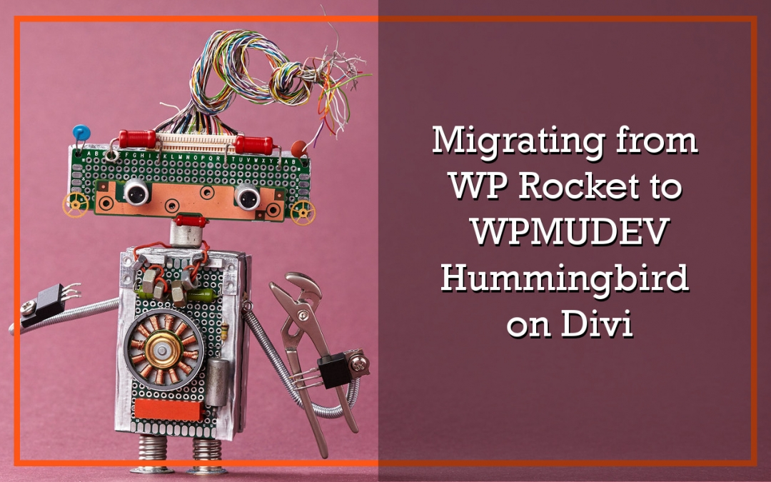 Moving From WP Rocket to Hummingbird on Divi | Orange Pulley, LLC
