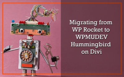 Moving From WP Rocket to Hummingbird on Divi