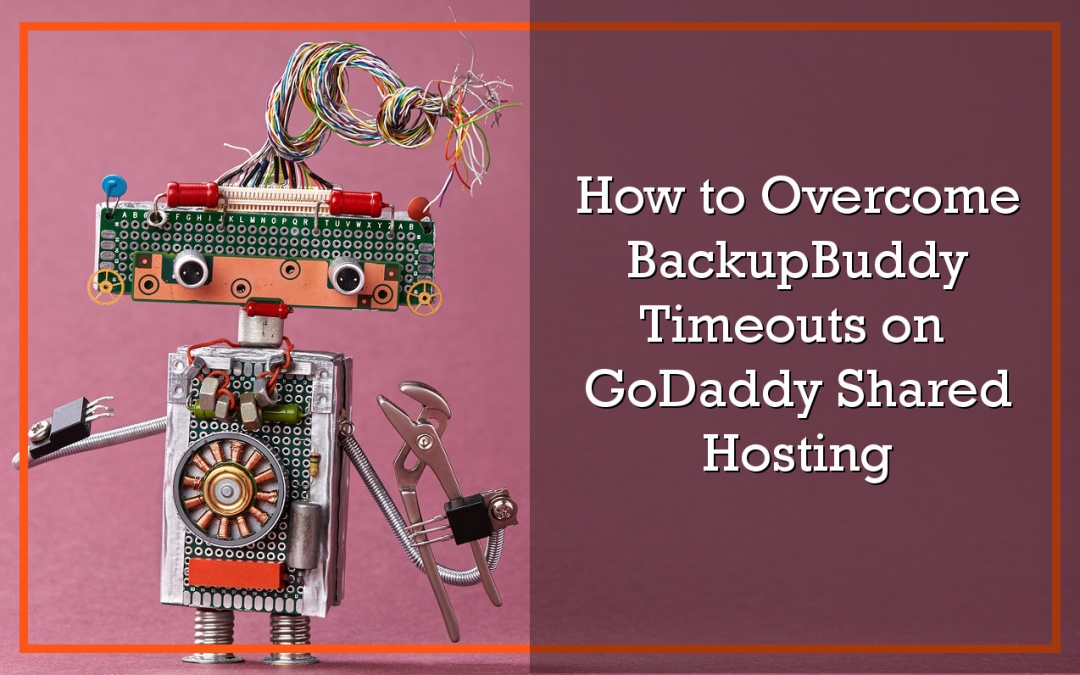 Dealing with BackupBuddy Timeouts on GoDaddy Hosting