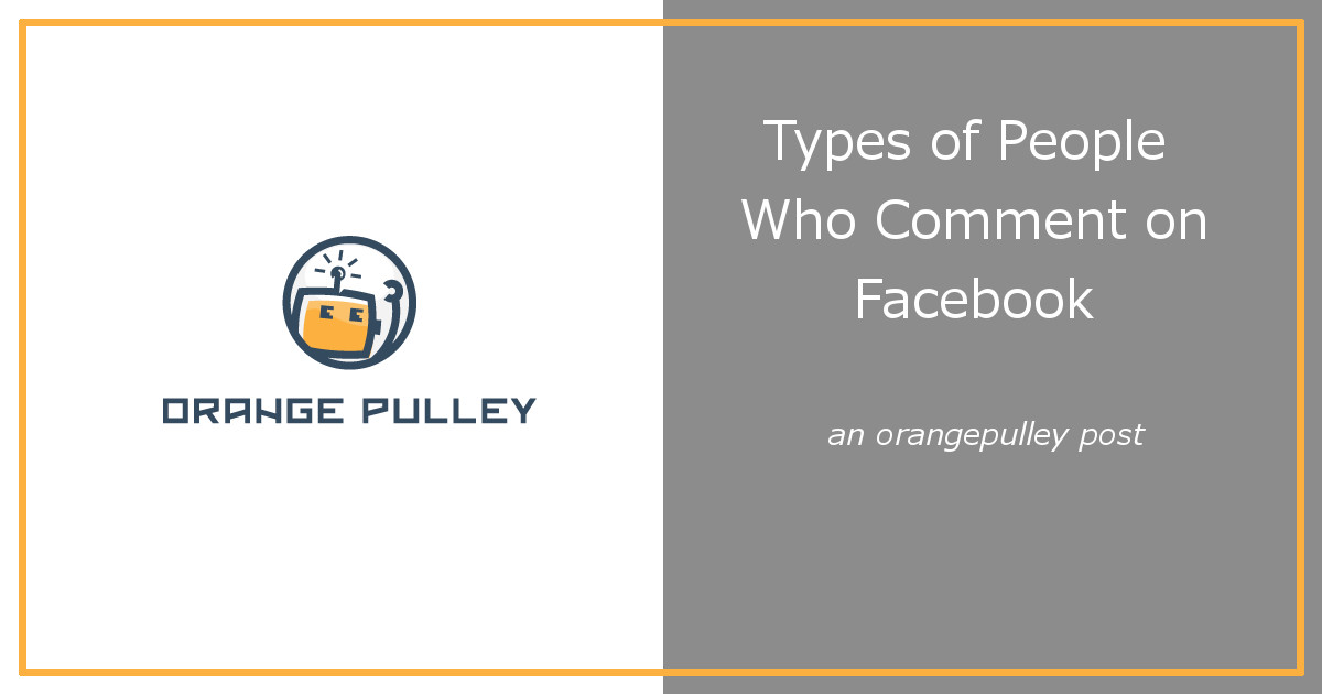 Types of Tech People Who Comment on Facebook | Orange Pulley, LLC
